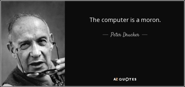 quote-the-computer-is-a-moron-peter-drucker-8-19-15.jpg
